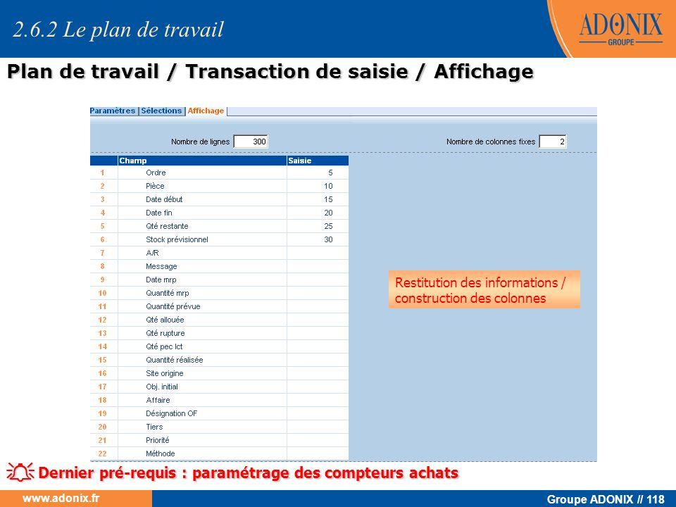 Groupe ADONIX // 118 www.adonix.fr 2.6.2 Le plan de travail Restitution des informations / construction des colonnes Dernier pré-requis : paramétrage