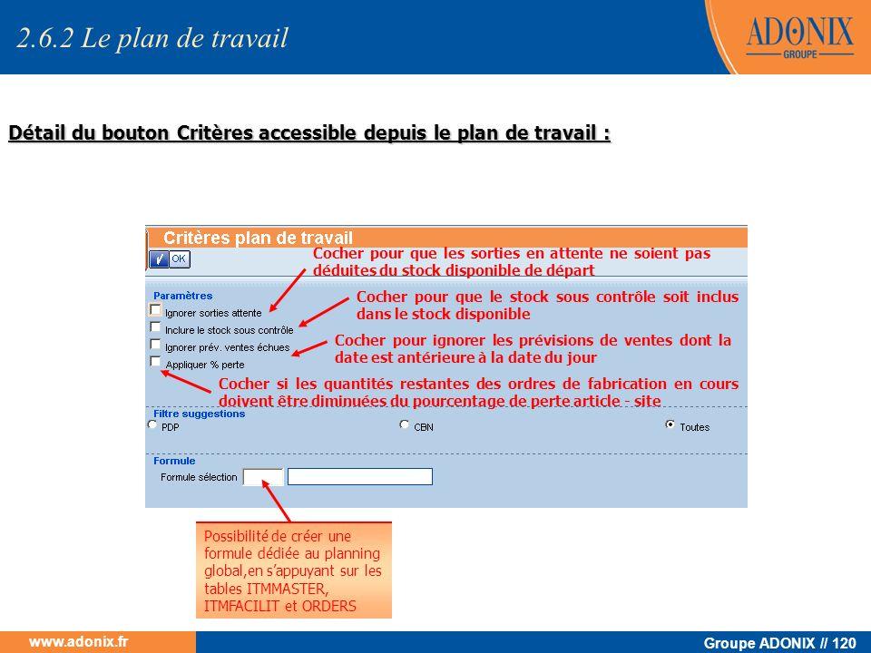 Groupe ADONIX // 120 www.adonix.fr Détail du bouton Critères accessible depuis le plan de travail : Possibilité de créer une formule dédiée au plannin