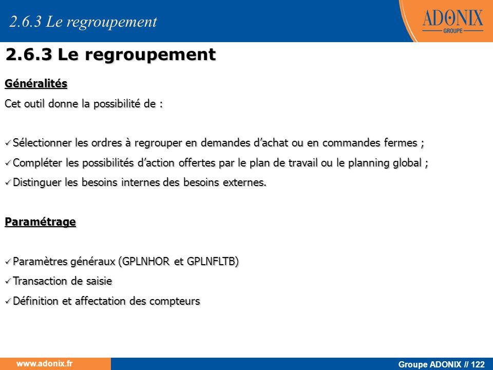 Groupe ADONIX // 122 www.adonix.fr Généralités Cet outil donne la possibilité de : Sélectionner les ordres à regrouper en demandes dachat ou en comman