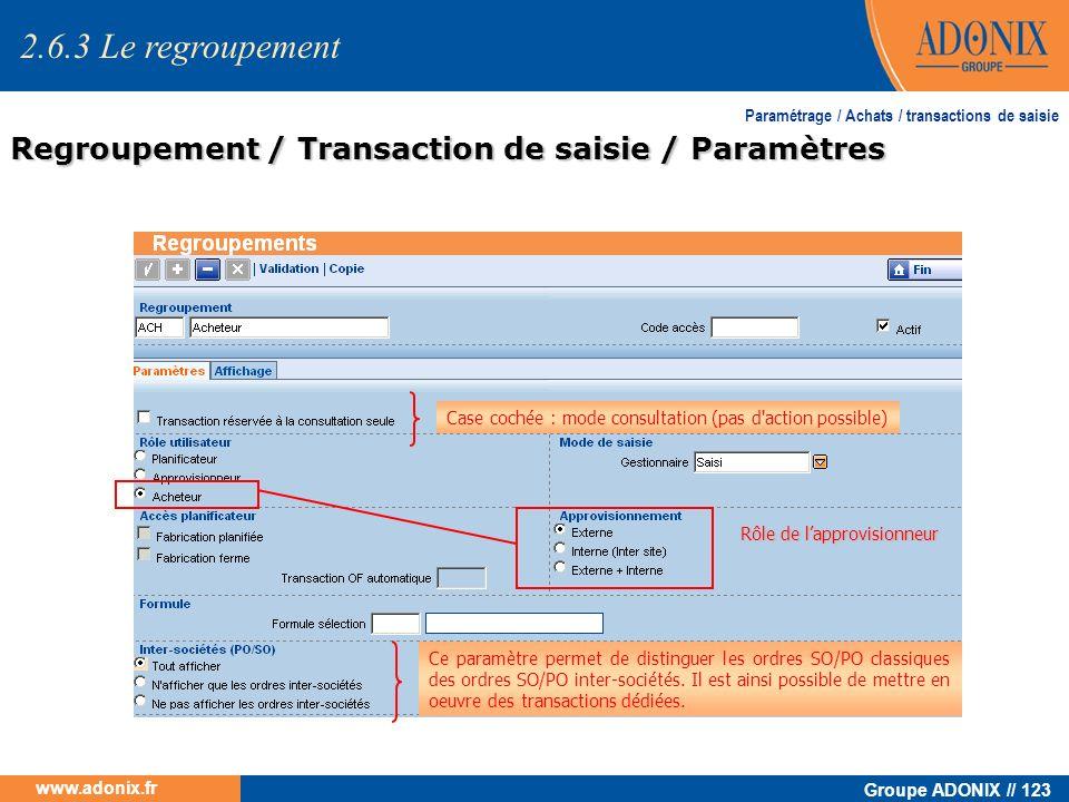 Groupe ADONIX // 123 www.adonix.fr Paramétrage / Achats / transactions de saisie Regroupement / Transaction de saisie / Paramètres Rôle de lapprovisio