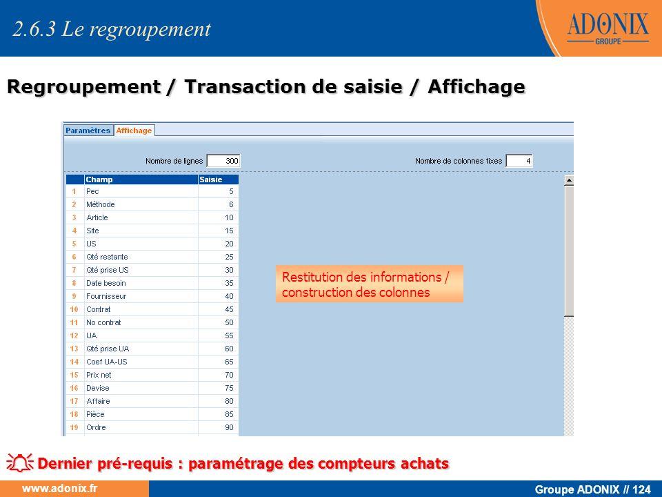 Groupe ADONIX // 124 www.adonix.fr 2.6.3 Le regroupement Regroupement / Transaction de saisie / Affichage Dernier pré-requis : paramétrage des compteu