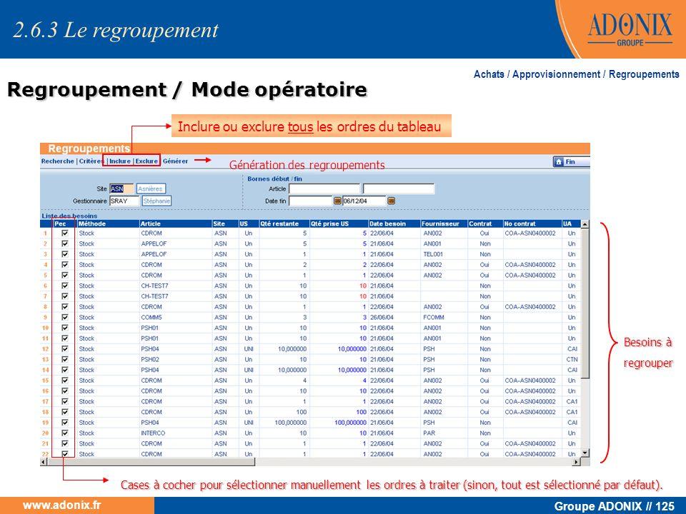 Groupe ADONIX // 125 www.adonix.fr Achats / Approvisionnement / Regroupements Regroupement / Mode opératoire Inclure ou exclure tous les ordres du tab