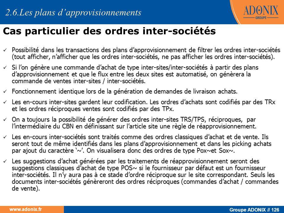 Groupe ADONIX // 126 www.adonix.fr Possibilité dans les transactions des plans dapprovisionnement de filtrer les ordres inter-sociétés (tout afficher,