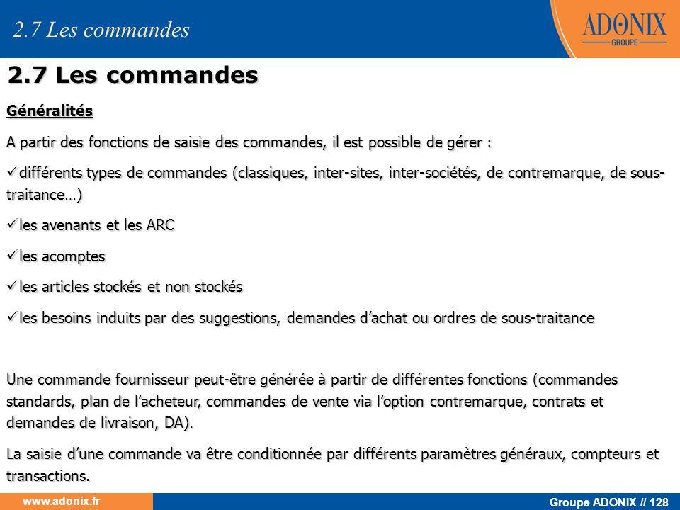 Groupe ADONIX // 128 www.adonix.fr Généralités A partir des fonctions de saisie des commandes, il est possible de gérer : différents types de commande