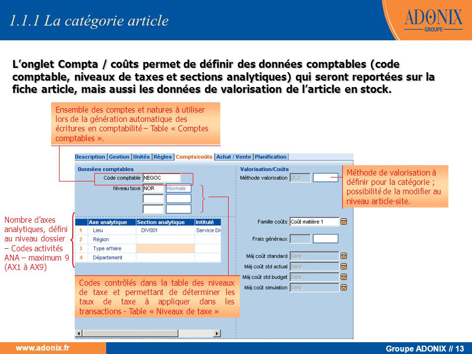Groupe ADONIX // 13 www.adonix.fr Longlet Compta / coûts permet de définir des données comptables (code comptable, niveaux de taxes et sections analyt