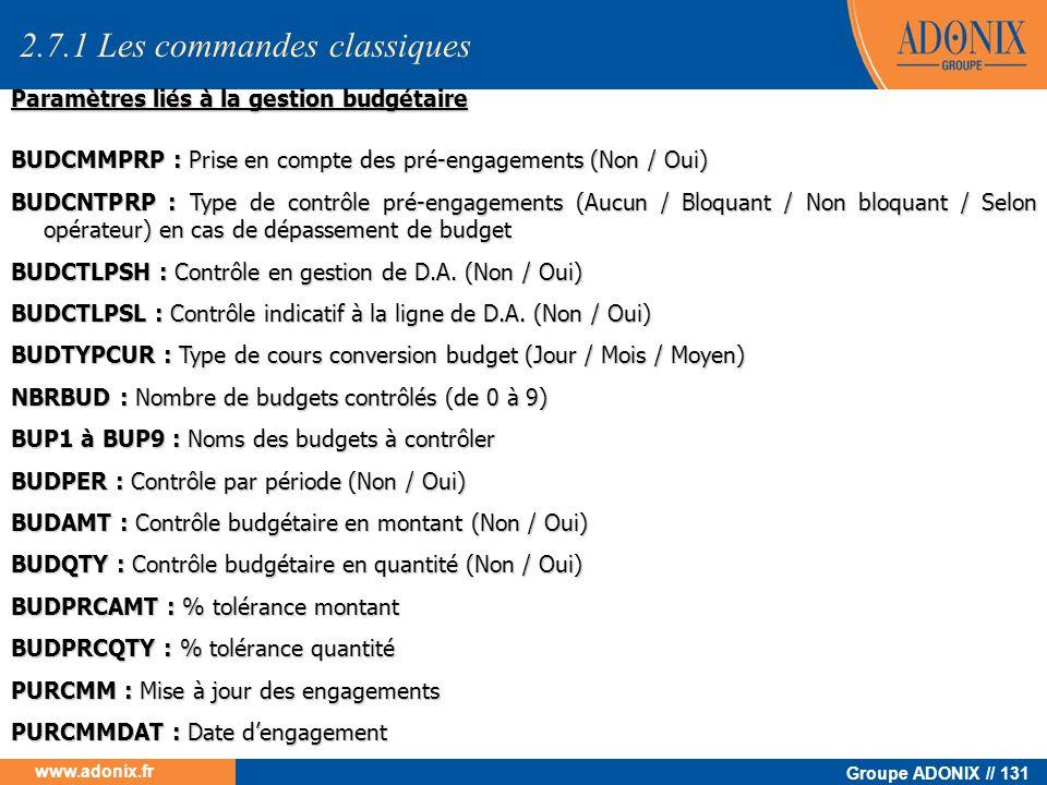 Groupe ADONIX // 131 www.adonix.fr BUDCMMPRP : Prise en compte des pré-engagements (Non / Oui) BUDCNTPRP : Type de contrôle pré-engagements (Aucun / B