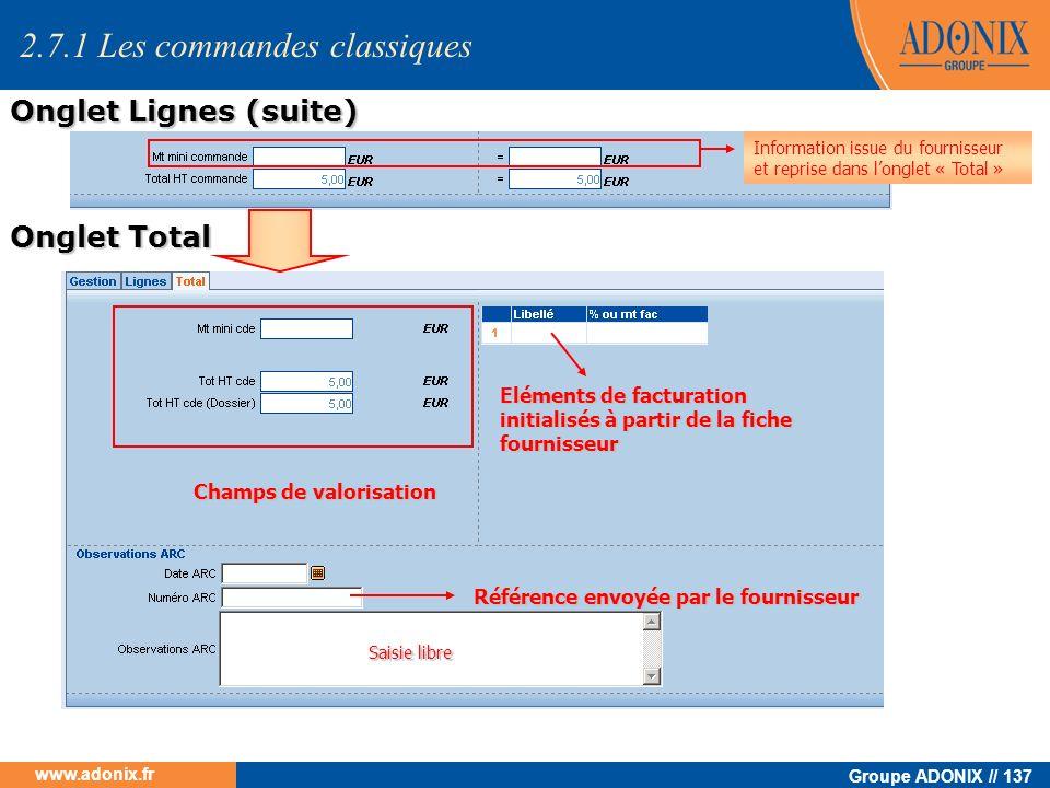 Groupe ADONIX // 137 www.adonix.fr Information issue du fournisseur et reprise dans longlet « Total » Onglet Lignes (suite) Eléments de facturation in