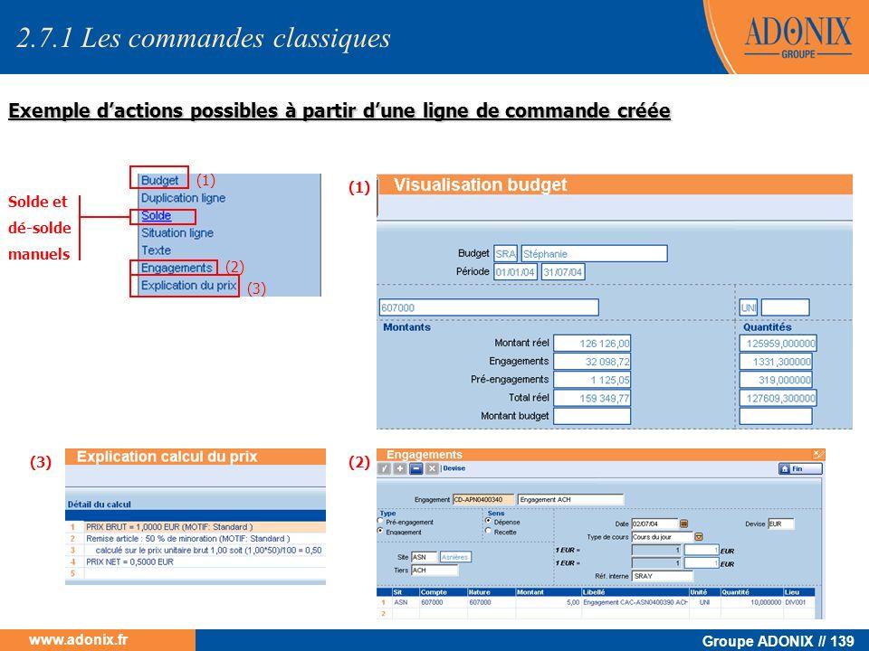 Groupe ADONIX // 139 www.adonix.fr Exemple dactions possibles à partir dune ligne de commande créée (1) (1) (2) (2) Solde et dé-solde manuels (3) (3)