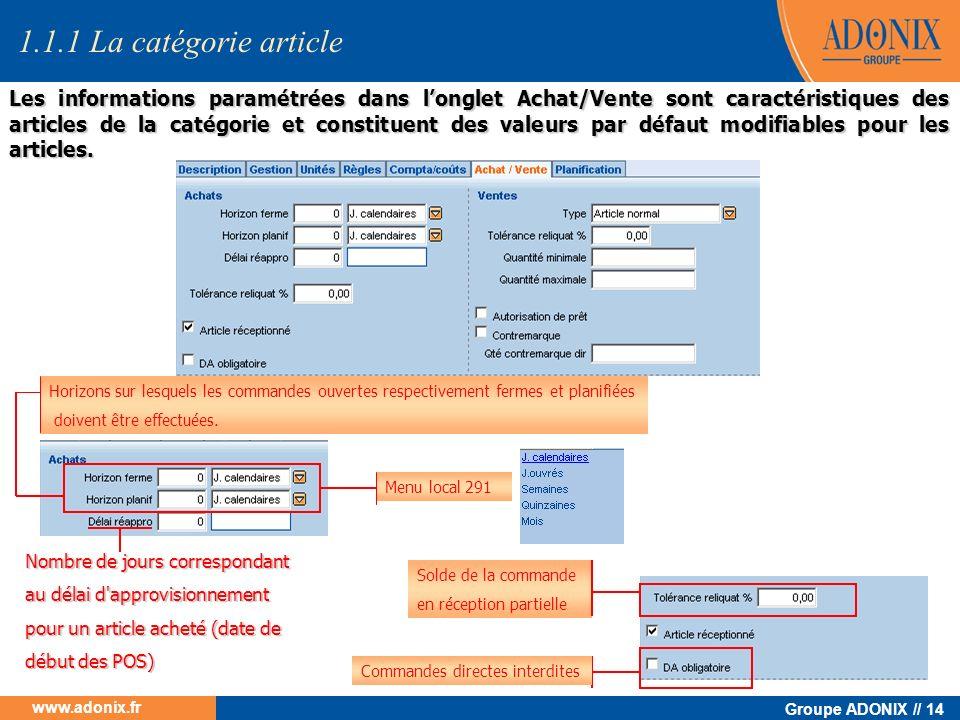 Groupe ADONIX // 14 www.adonix.fr Horizons sur lesquels les commandes ouvertes respectivement fermes et planifiées doivent être effectuées. Menu local