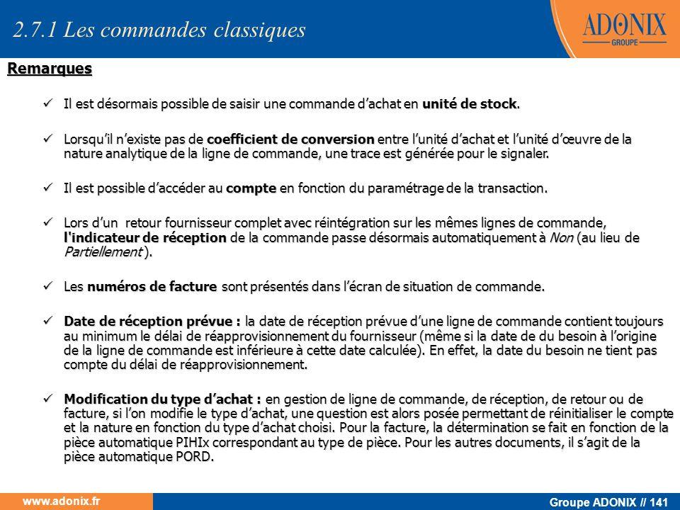 Groupe ADONIX // 141 www.adonix.fr 2.7.1 Les commandes classiques Remarques Il est désormais possible de saisir une commande dachat en unité de stock.