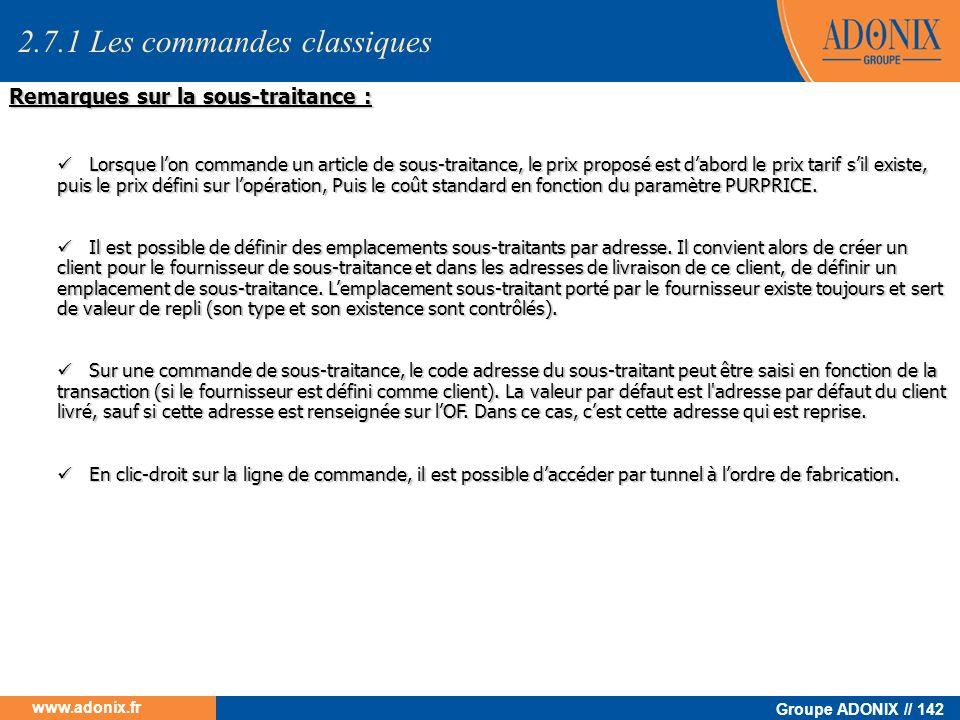 Groupe ADONIX // 142 www.adonix.fr Remarques sur la sous-traitance : Lorsque lon commande un article de sous-traitance, le prix proposé est dabord le