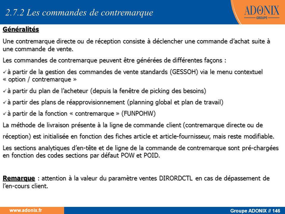 Groupe ADONIX // 146 www.adonix.fr Généralités Une contremarque directe ou de réception consiste à déclencher une commande dachat suite à une commande