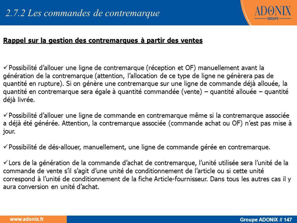 Groupe ADONIX // 147 www.adonix.fr Rappel sur la gestion des contremarques à partir des ventes Possibilité dallouer une ligne de contremarque (récepti