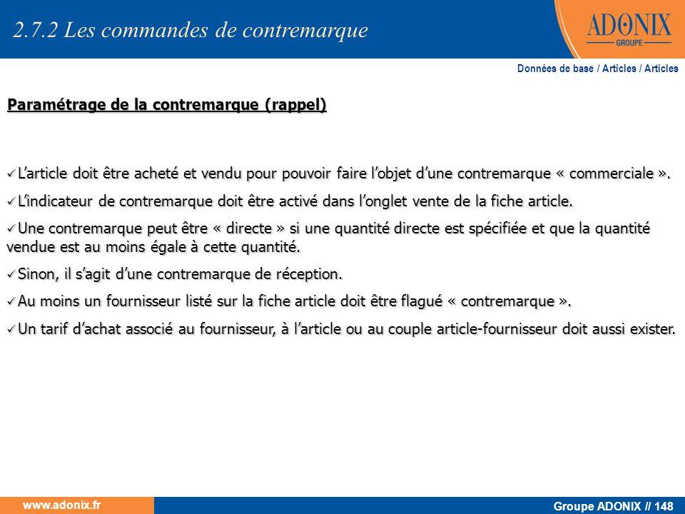 Groupe ADONIX // 148 www.adonix.fr Paramétrage de la contremarque (rappel) Larticle doit être acheté et vendu pour pouvoir faire lobjet dune contremar