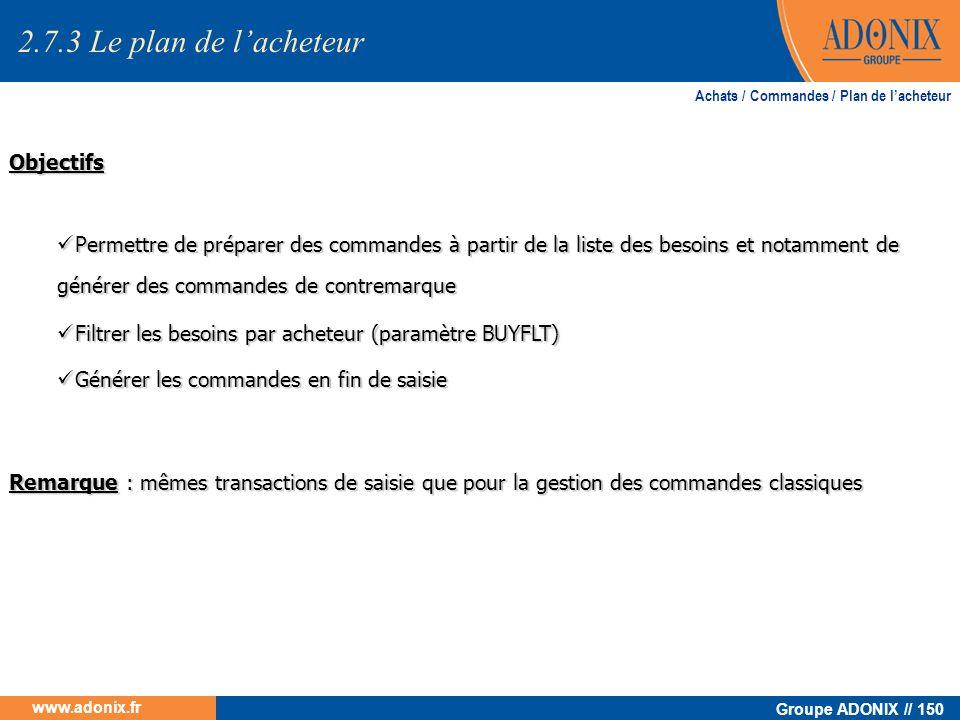Groupe ADONIX // 150 www.adonix.fr Objectifs Permettre de préparer des commandes à partir de la liste des besoins et notamment de générer des commande