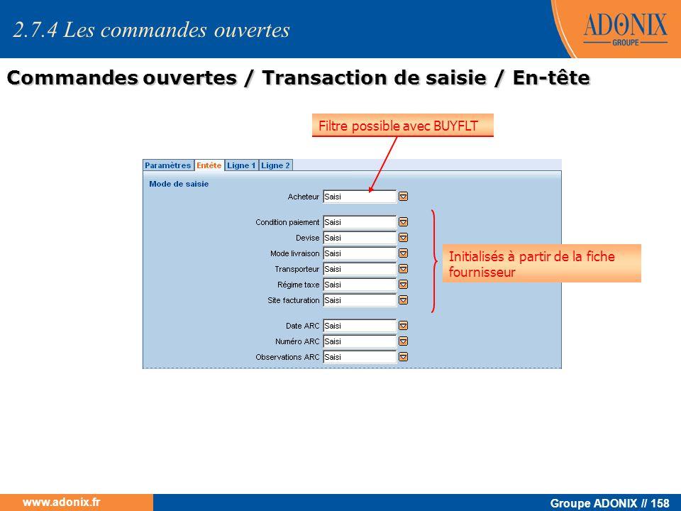Groupe ADONIX // 158 www.adonix.fr Filtre possible avec BUYFLT Initialisés à partir de la fiche fournisseur 2.7.4 Les commandes ouvertes Commandes ouv