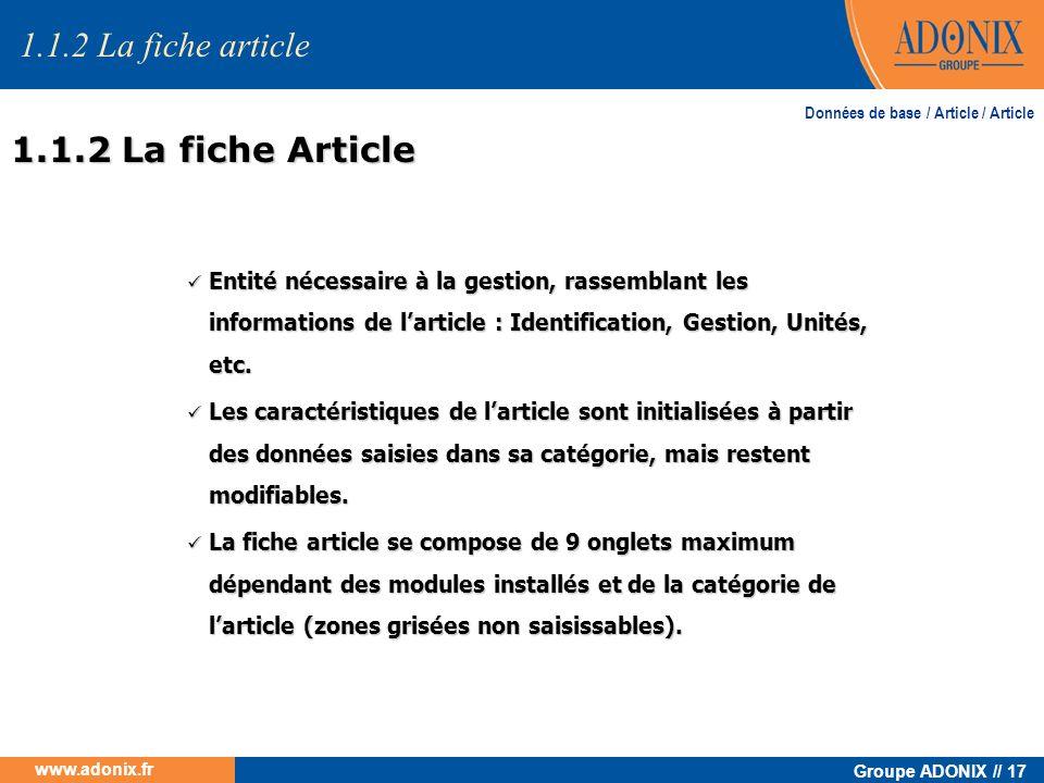 Groupe ADONIX // 17 www.adonix.fr 1.1.2 La fiche Article Entité nécessaire à la gestion, rassemblant les informations de larticle : Identification, Ge