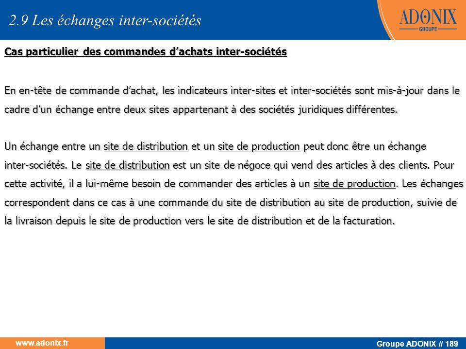 Groupe ADONIX // 189 www.adonix.fr Cas particulier des commandes dachats inter-sociétés En en-tête de commande dachat, les indicateurs inter-sites et