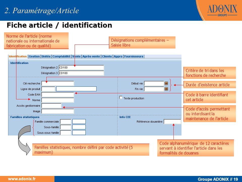 Groupe ADONIX // 19 www.adonix.fr Fiche article / identification 2. Paramétrage/Article Désignations complémentaires – Saisie libre Critère de tri dan