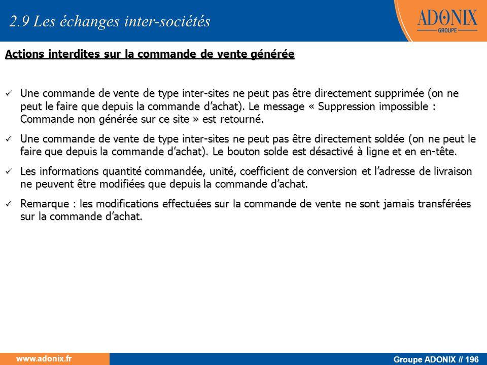 Groupe ADONIX // 196 www.adonix.fr Actions interdites sur la commande de vente générée Une commande de vente de type inter-sites ne peut pas être dire