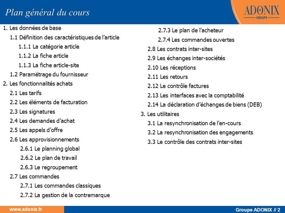 Groupe ADONIX // 2 www.adonix.fr 1. Les données de base 1.1 Définition des caractéristiques de larticle 1.1 Définition des caractéristiques de larticl