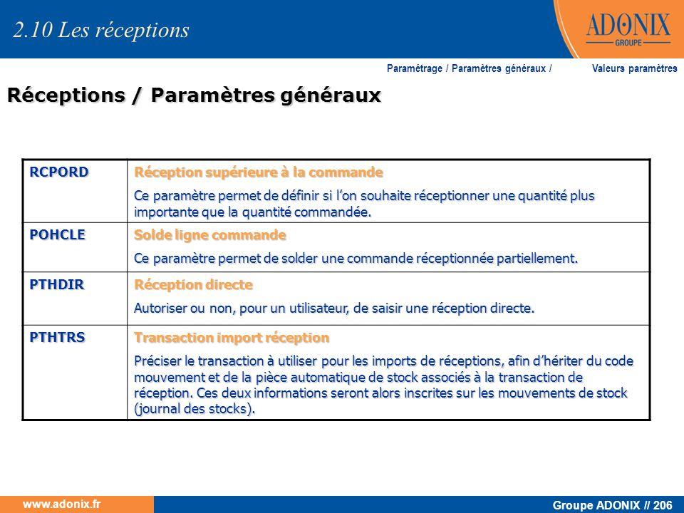 Groupe ADONIX // 206 www.adonix.fr Réceptions / Paramètres généraux 2.10 Les réceptions Paramétrage / Paramètres généraux / Valeurs paramètres RCPORD