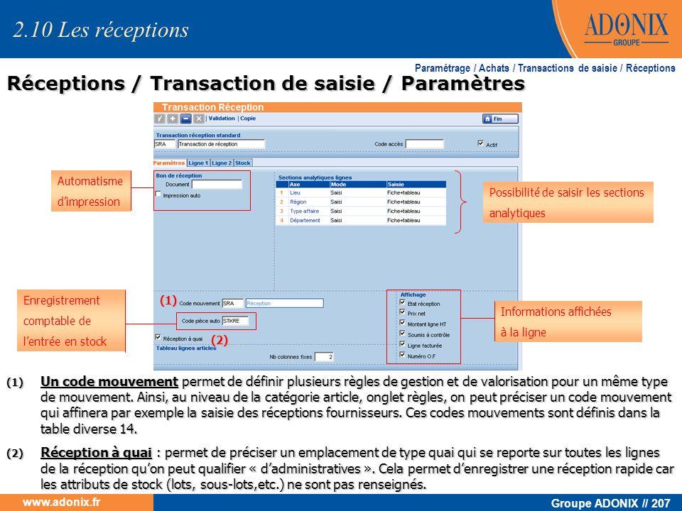 Groupe ADONIX // 207 www.adonix.fr Réceptions / Transaction de saisie / Paramètres Paramétrage / Achats / Transactions de saisie / Réceptions (1) Un c
