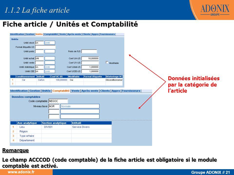 Groupe ADONIX // 21 www.adonix.fr Remarque Le champ ACCCOD (code comptable) de la fiche article est obligatoire si le module comptable est activé. Don