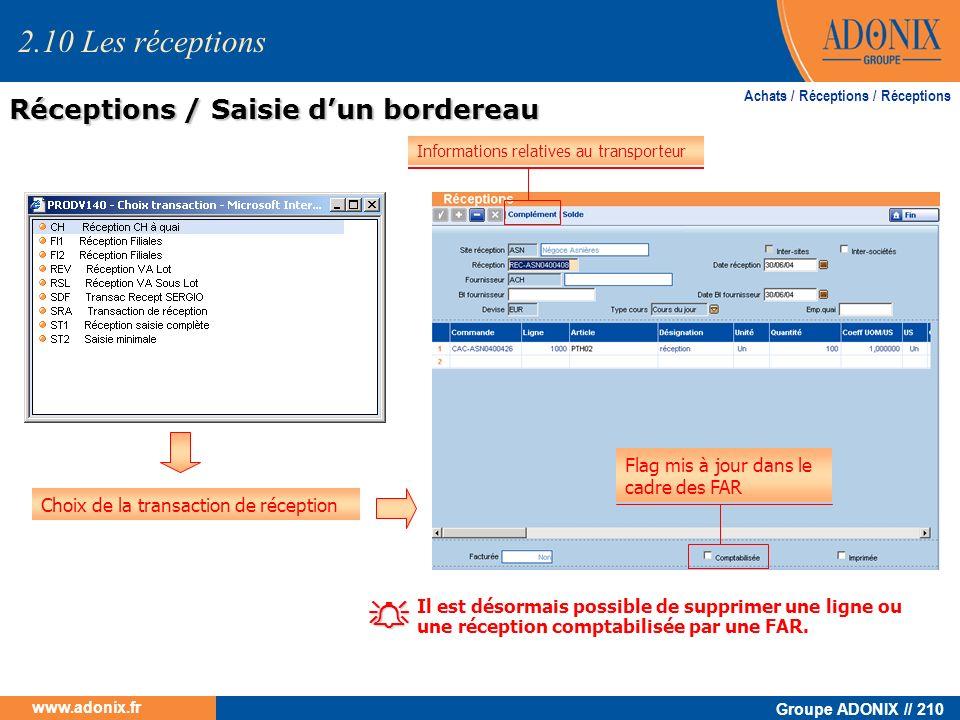 Groupe ADONIX // 210 www.adonix.fr Réceptions / Saisie dun bordereau Achats / Réceptions / Réceptions Choix de la transaction de réception Flag mis à
