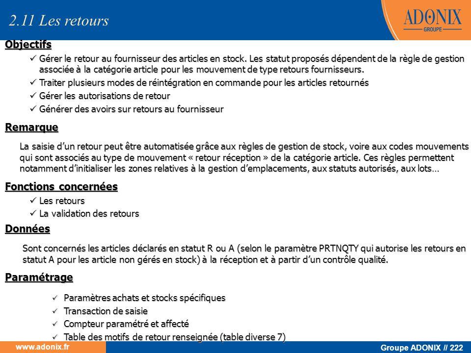 Groupe ADONIX // 222 www.adonix.fr Objectifs Gérer le retour au fournisseur des articles en stock. Les statut proposés dépendent de la règle de gestio
