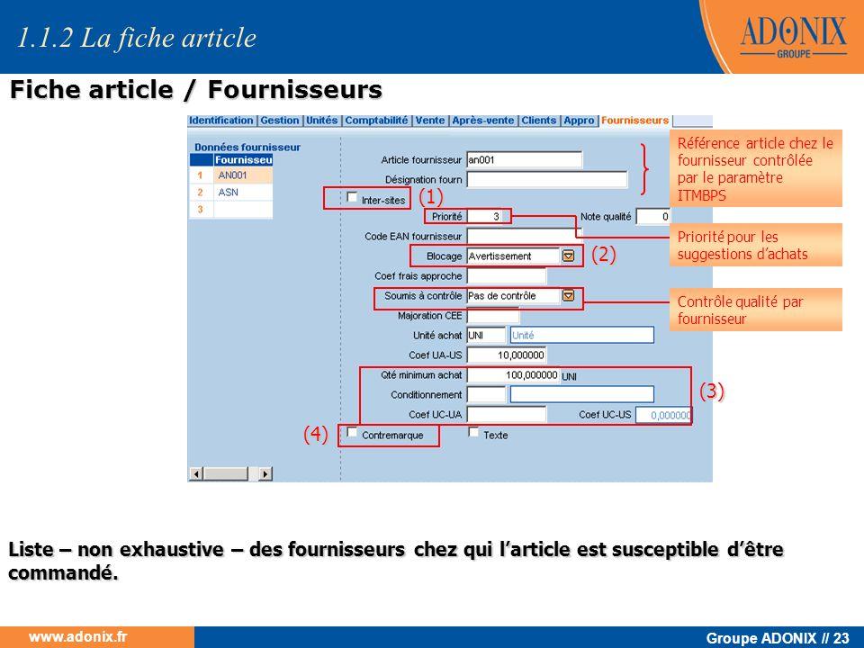 Groupe ADONIX // 23 www.adonix.fr Liste – non exhaustive – des fournisseurs chez qui larticle est susceptible dêtre commandé. (3) (1) (2) (4) 1.1.2 La