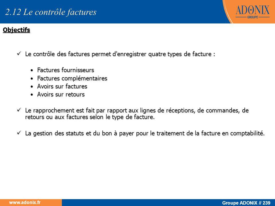 Groupe ADONIX // 239 www.adonix.fr Objectifs Le contrôle des factures permet d'enregistrer quatre types de facture : Le contrôle des factures permet d