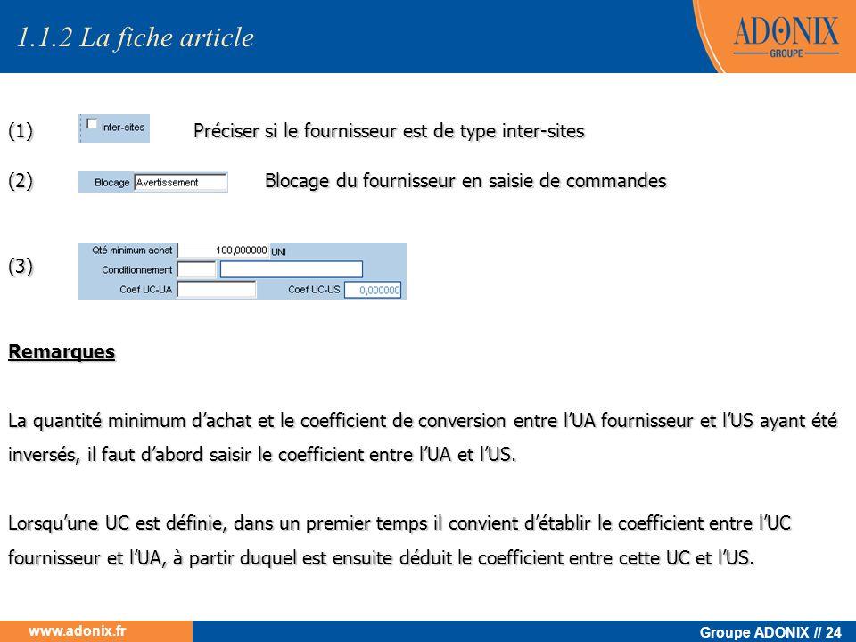 Groupe ADONIX // 24 www.adonix.fr Préciser si le fournisseur est de type inter-sites Blocage du fournisseur en saisie de commandes (1) (2) Remarques L