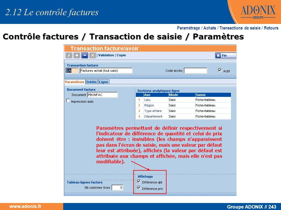 Groupe ADONIX // 243 www.adonix.fr 2.12 Le contrôle factures Contrôle factures / Transaction de saisie / Paramètres Paramétrage / Achats / Transaction