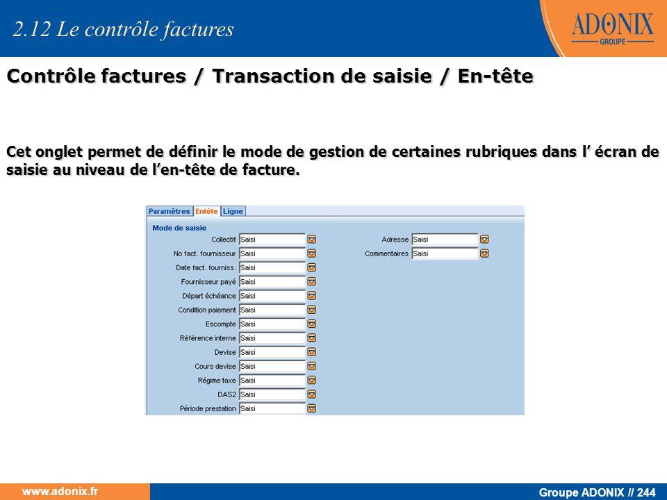 Groupe ADONIX // 244 www.adonix.fr 2.12 Le contrôle factures Contrôle factures / Transaction de saisie / En-tête Cet onglet permet de définir le mode
