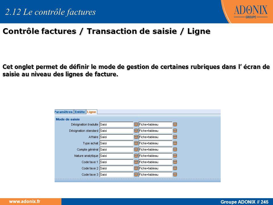 Groupe ADONIX // 245 www.adonix.fr Contrôle factures / Transaction de saisie / Ligne 2.12 Le contrôle factures Cet onglet permet de définir le mode de