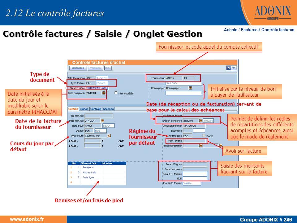 Groupe ADONIX // 246 www.adonix.fr 2.12 Le contrôle factures Contrôle factures / Saisie / Onglet Gestion Achats / Factures / Contrôle factures Type de