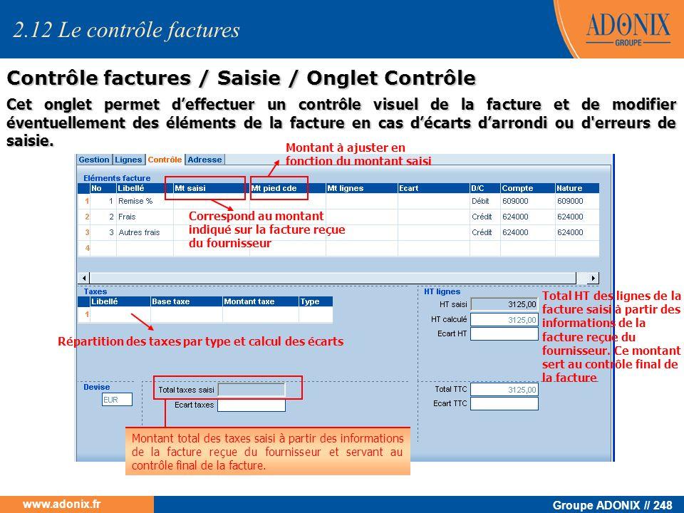 Groupe ADONIX // 248 www.adonix.fr 2.12 Le contrôle factures Contrôle factures / Saisie / Onglet Contrôle Cet onglet permet deffectuer un contrôle vis