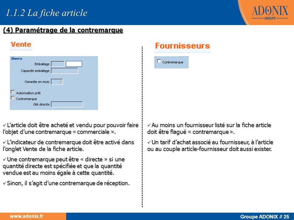 Groupe ADONIX // 25 www.adonix.fr (4) Paramétrage de la contremarque Larticle doit être acheté et vendu pour pouvoir faire lobjet dune contremarque «