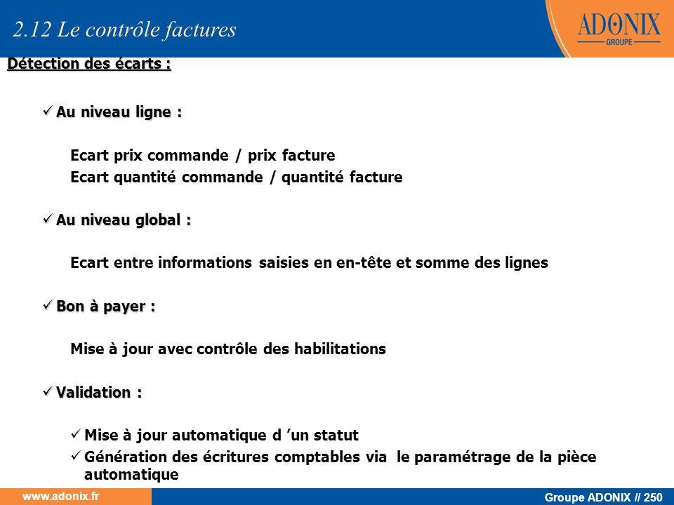 Groupe ADONIX // 250 www.adonix.fr 2.12 Le contrôle factures Détection des écarts : Au niveau ligne : Au niveau ligne : Ecart prix commande / prix fac
