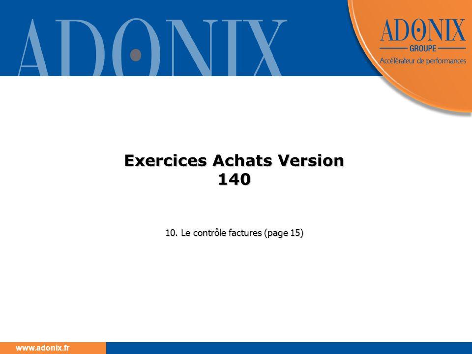 www.adonix.fr Exercices Achats Version 140 10. Le contrôle factures (page 15)