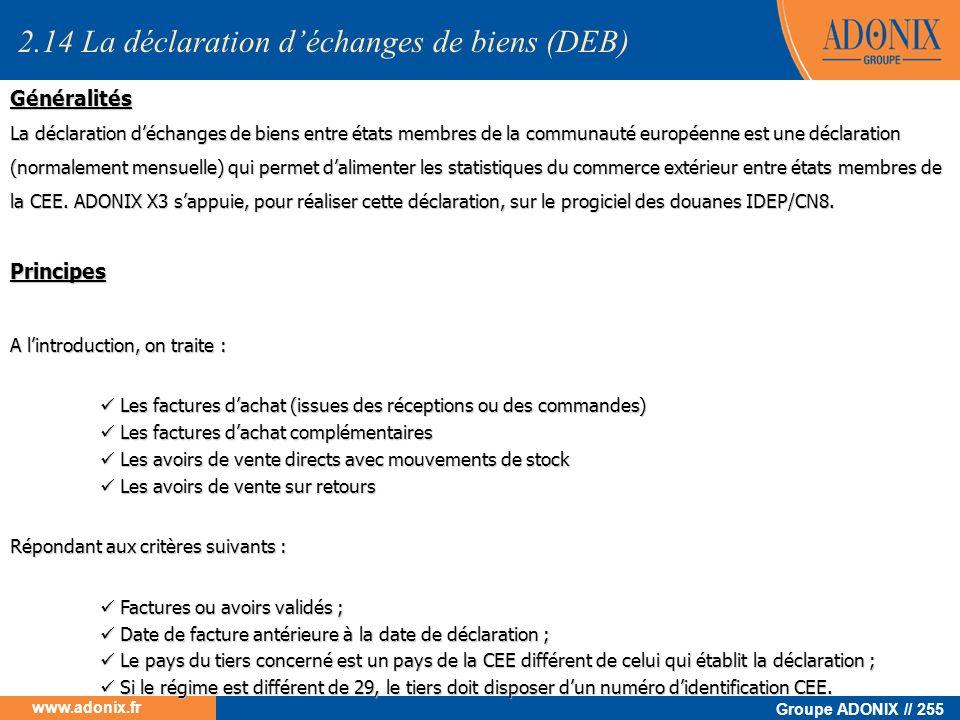 Groupe ADONIX // 255 www.adonix.fr Généralités La déclaration déchanges de biens entre états membres de la communauté européenne est une déclaration (