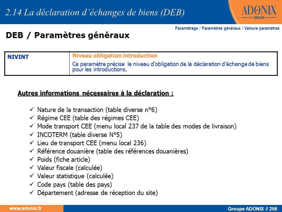 Groupe ADONIX // 256 www.adonix.fr Autres informations nécessaires à la déclaration : Nature de la transaction (table diverse n°6) Nature de la transa