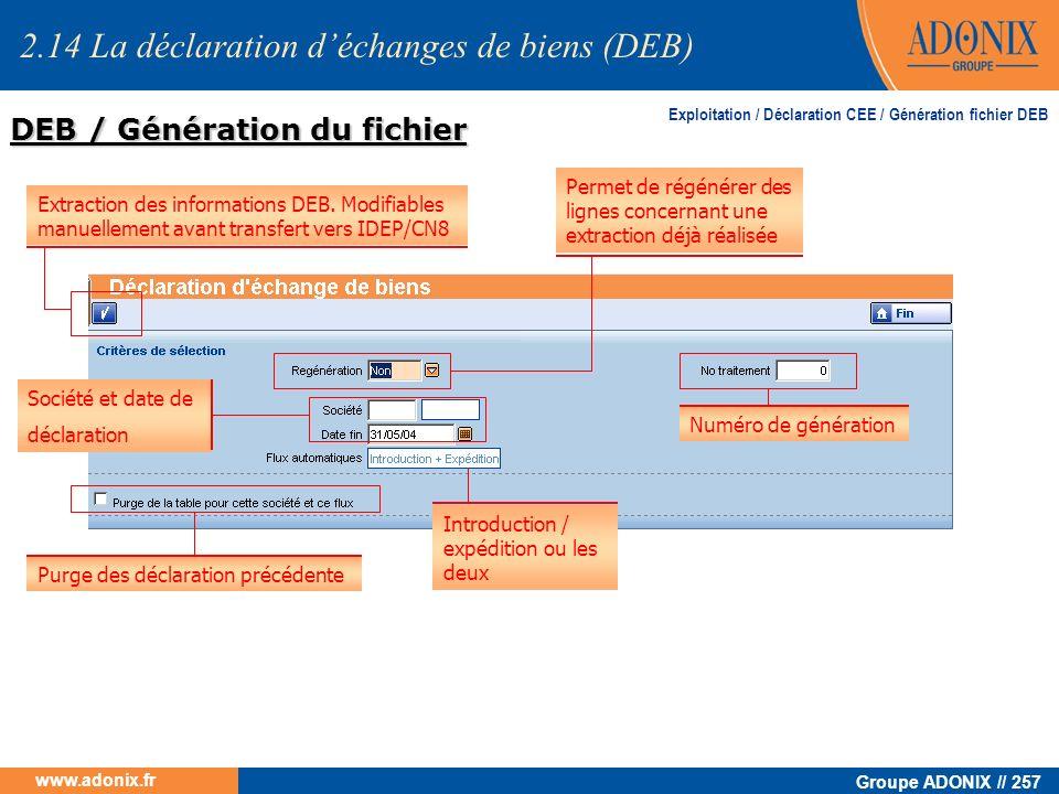 Groupe ADONIX // 257 www.adonix.fr DEB / Génération du fichier Exploitation / Déclaration CEE / Génération fichier DEB Permet de régénérer des lignes
