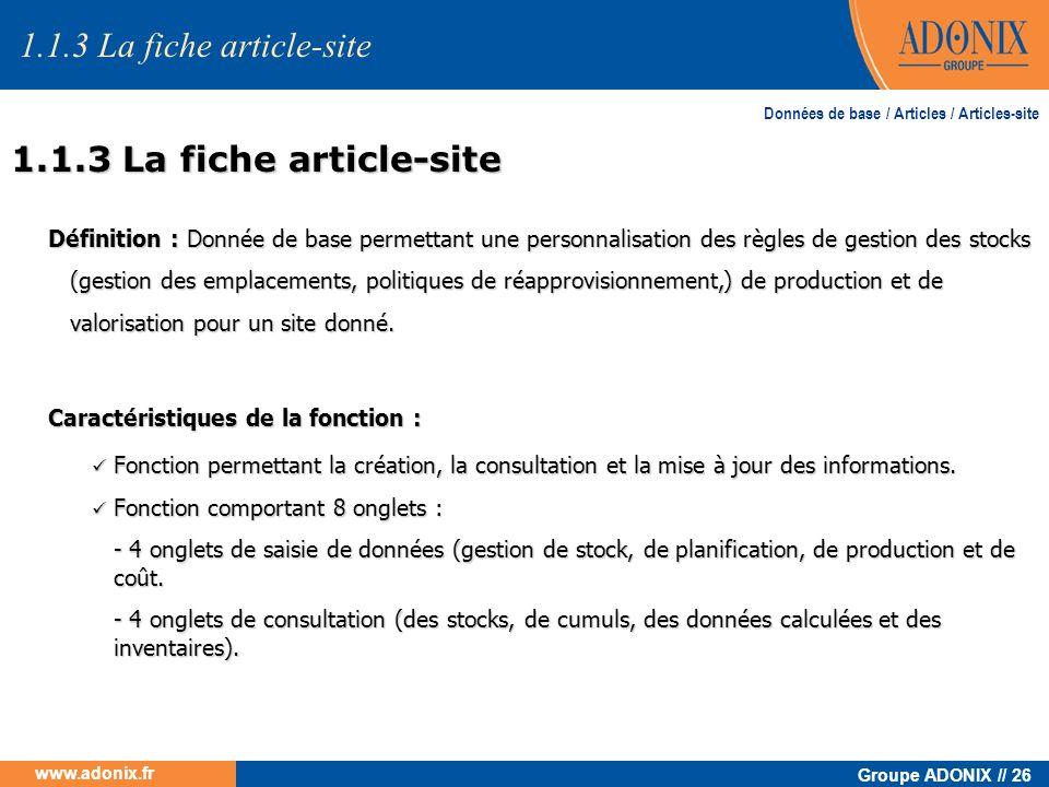 Groupe ADONIX // 26 www.adonix.fr 1.1.3 La fiche article-site Définition : Donnée de base permettant une personnalisation des règles de gestion des st