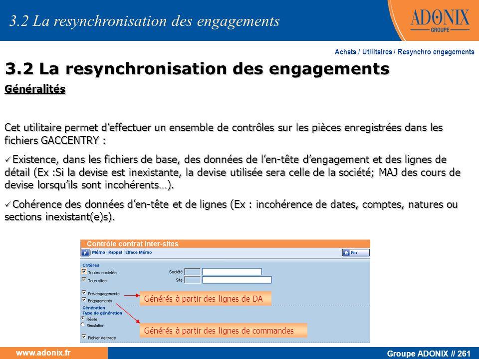 Groupe ADONIX // 261 www.adonix.fr Achats / Utilitaires / Resynchro engagements Généralités Cet utilitaire permet deffectuer un ensemble de contrôles