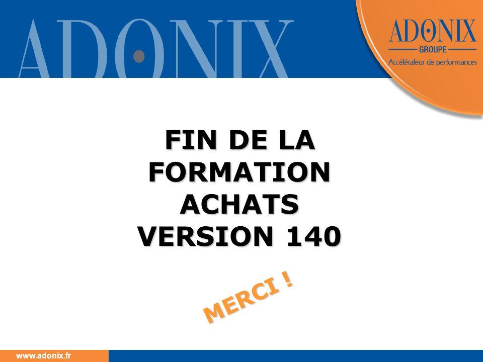 www.adonix.fr FIN DE LA FORMATION ACHATS VERSION 140 M E R C I !