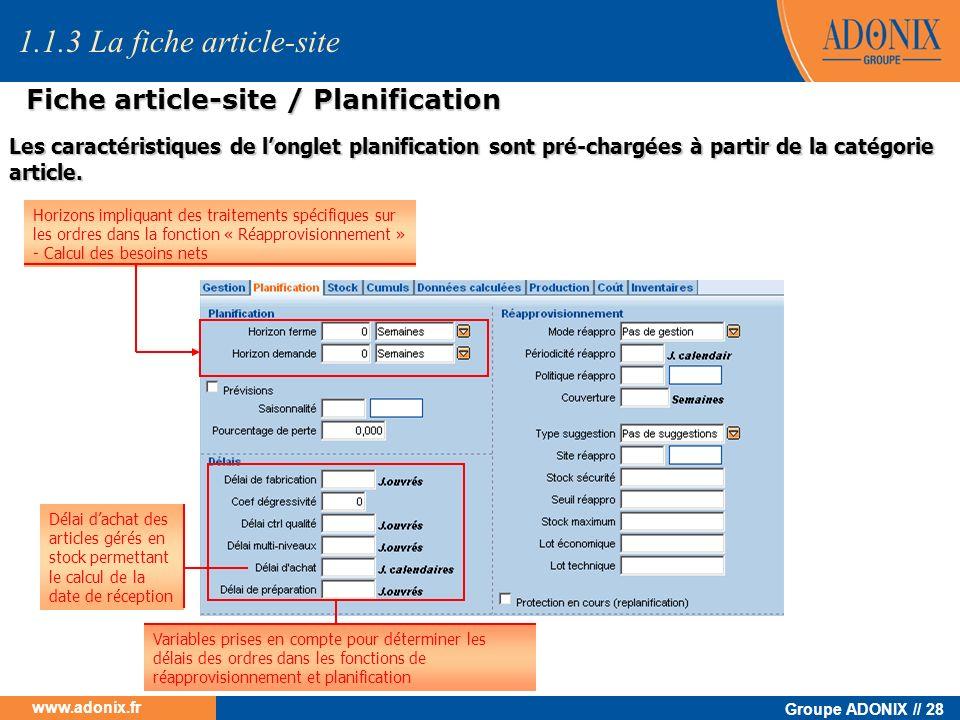 Groupe ADONIX // 28 www.adonix.fr Les caractéristiques de longlet planification sont pré-chargées à partir de la catégorie article. 1.1.3 La fiche art