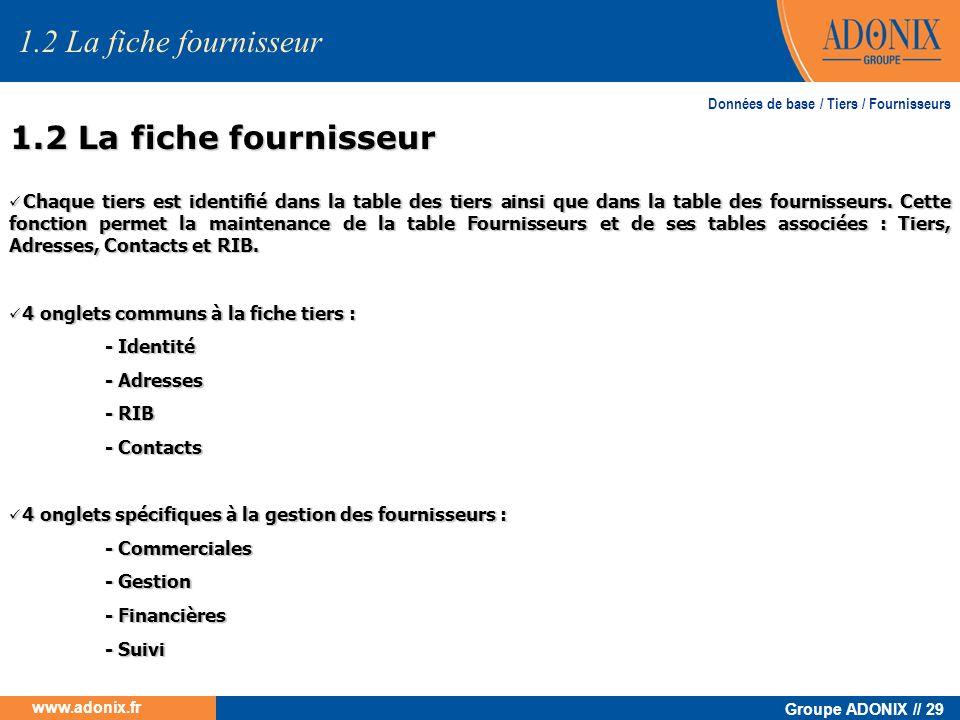 Groupe ADONIX // 29 www.adonix.fr Chaque tiers est identifié dans la table des tiers ainsi que dans la table des fournisseurs. Cette fonction permet l