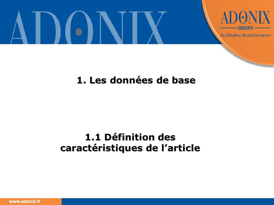 www.adonix.fr 1. Les données de base 1.1 Définition des caractéristiques de larticle